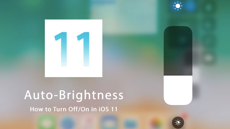 turn off or on auto brightness in ios 11