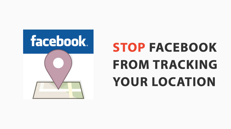 stop facebook from tracking your location