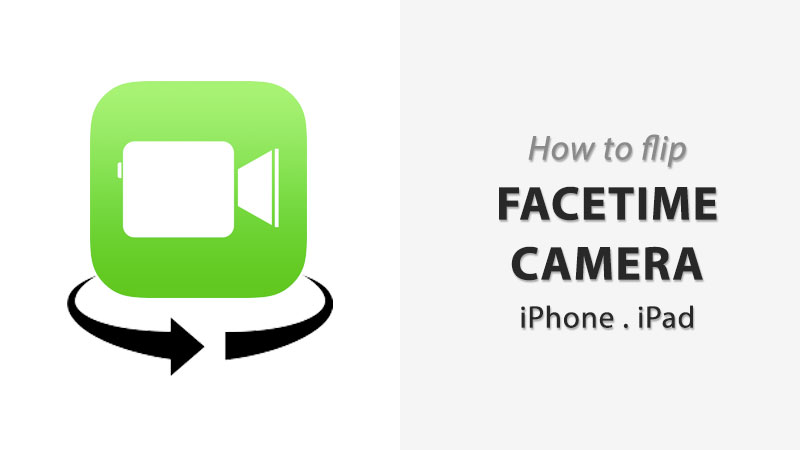 how to flip facetime camera on iphone ipad ios 12